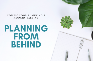 """Homeschool Planning and Record-keeping """"From Behind"""""""